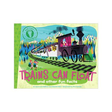 trains-can-float-and-other-fun-facts-3-9781481402804