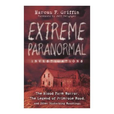 extreme-paranormal-investigations-the-blood-farm-horror-the-legend-of-primrose-road-and-other-disturbing-hauntings-8-9780738726977