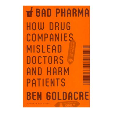 bad-pharma-how-drug-companies-mislead-doctors-and-harm-patients-8-9780865478008