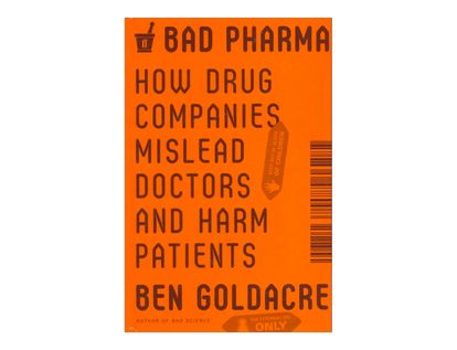 bad-pharma-how-drug-companies-mislead-doctors-and-harm-patients-8-9780865478008