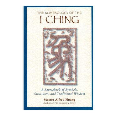the-numerology-of-the-i-ching-a-sourcebook-of-symbols-structures-and-traditional-wisdom-2-9780892818112