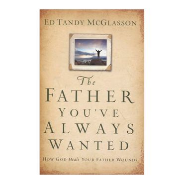 the-father-youve-always-wanted-8-9780801015540
