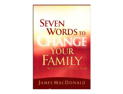 seven-words-to-change-your-family-8-9780802434401