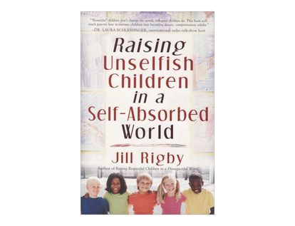 raising-unselfish-children-in-a-self-absorbed-world-4-9781416558422