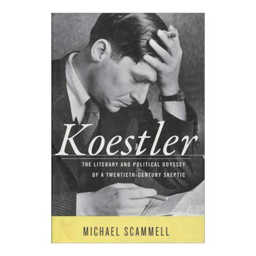 koestler-the-literary-and-political-odyssey-of-a-twentieth-century-skeptic-8-9780394576305