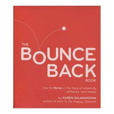 the-bounce-back-book-how-to-thrive-in-the-face-of-adversity-setbacks-and-losses-8-9780761146278