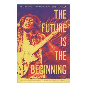 the-future-is-the-beginning-the-words-and-wisdom-of-bob-marley-8-9780385518833