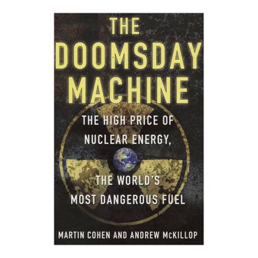 the-doomsday-machine-the-high-price-of-nuclear-energy-the-worlds-most-dangerous-fuel-2-9780230338340
