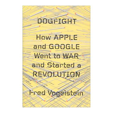 dogfight-how-apple-and-google-went-to-war-and-started-a-revolution-8-9780374921682