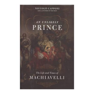 an-unlikely-prince-the-life-and-times-of-machiavelli-2-9780306817564