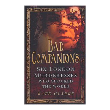 bad-companions-six-london-murderesses-who-shocked-the-world-8-9780752493640