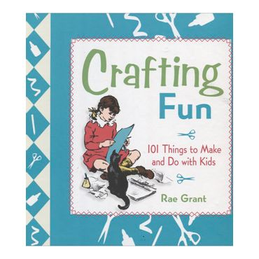 crafting-fun-101-things-to-make-and-do-with-kids-1-9780312377809