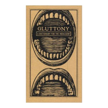 gluttony-a-dictionary-for-the-indulgent-the-deadly-dictionaries-4-9781440528057