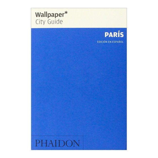 Wallpaper City Guide: París (Edición en español) Panamericana