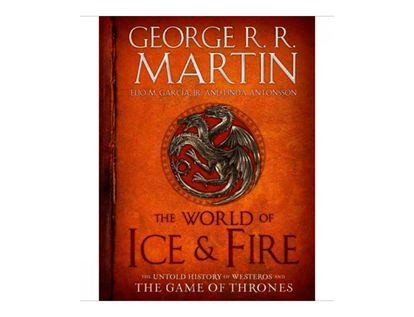 the-world-of-ice-fire-the-untold-history-of-westeros-and-the-game-of-thrones-8-9780553805444