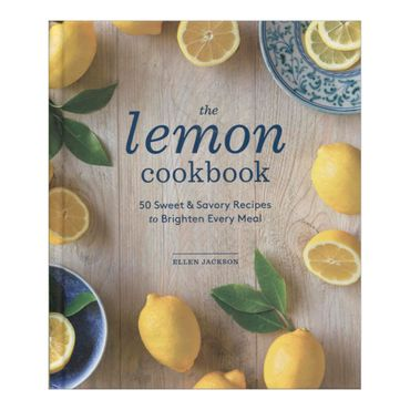 the-lemon-cookbook-50-sweet-savory-recipes-to-brighten-every-meal-9781570619823