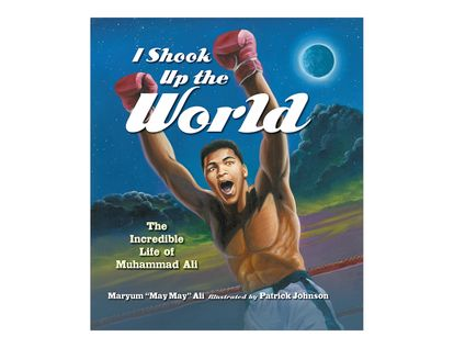 i-shook-up-the-world-the-incredible-life-of-muhammad-ali-9781582700908