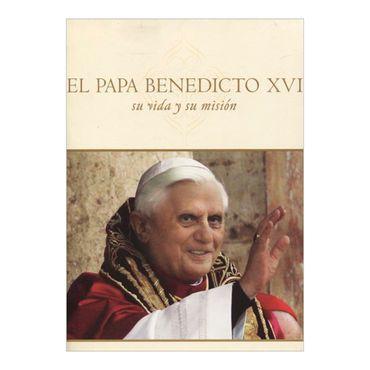 el-papa-benedicto-xvi-su-vida-y-su-mision-9781585424511