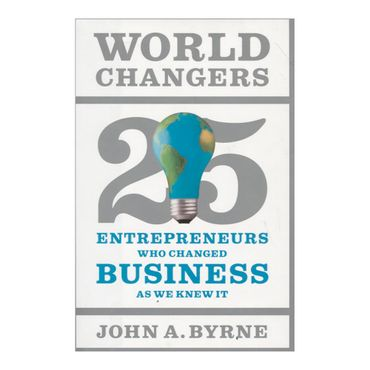 world-changers-25-entrepreneurs-who-changed-business-as-we-knew-it-9781591844501