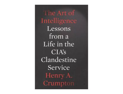 the-art-of-intelligence-lessons-from-a-life-in-the-cias-clandestine-service-9781594203343