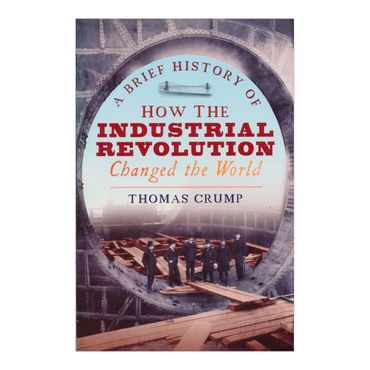 a-brief-history-of-how-the-industrial-revolution-changed-the-world-4-9781845298975