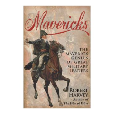 mavericks-the-maverick-genius-of-great-military-leaders-4-9781845299293