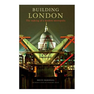 building-london-the-making-of-a-modern-metropolis-4-9781845962814