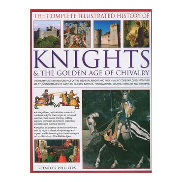 the-complete-illustrated-history-of-knights-the-golden-age-of-chivalry-4-9781846819094