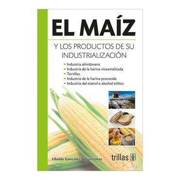 el-maiz-y-los-productos-de-su-industrializacion-1-9786071717696