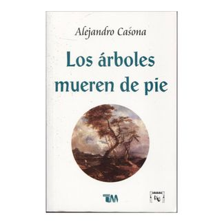 los-arboles-mueren-de-pie-1-9786074157413