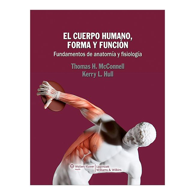 El cuerpo humano, forma y función. Fundamentos de anatomía y ...