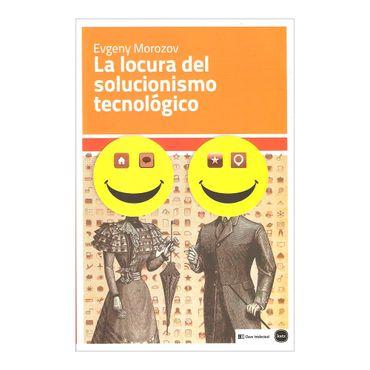 la-locura-del-solucionismo-tecnologico-4-9788415917199