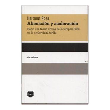 alienacion-y-aceleracion-hacia-una-teoria-critica-de-la-temporalidad-en-la-modernidad-tardia-4-9788415917236