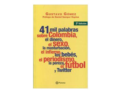 41-mil-palabras-sobre-colombia-el-dinero-el-sexo-la-masturbacion-el-infierno-los-bebes-el-periodismo-la-pereza-el-futbol-y-twitter-2-9789584229212