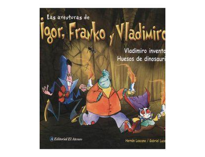 las-aventuras-de-igor-franko-y-vladimiro-vladimiro-inventor-huesos-de-dinosaurio-2-9789500258753