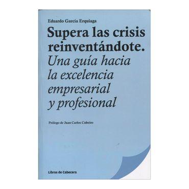 supera-las-crisis-reinventandote-una-guia-hacia-la-excelencia-empresarial-profesional-1-9788494239717