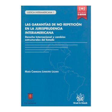 las-garantias-de-no-repeticion-en-la-jurisprudencia-interamericana-derecho-internacional-y-cambios-estructurales-del-estado-2-9788490537626