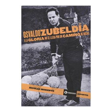 osvaldo-zubeldia-a-la-gloria-no-se-llega-por-un-camino-de-rosas-2-9789500519670