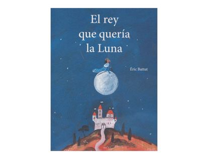 el-rey-que-queria-la-luna-1-9789583046735