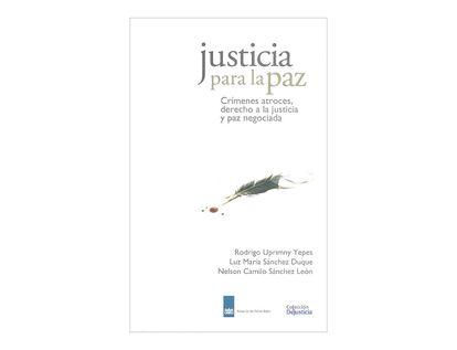 justicia-para-la-paz-crimenes-atroces-derecho-a-la-justicia-y-paz-negociada-2-9789585822870