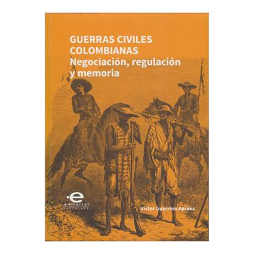 guerras-civiles-colombianas-negociacion-regulacion-y-memoria-1-9789587169140