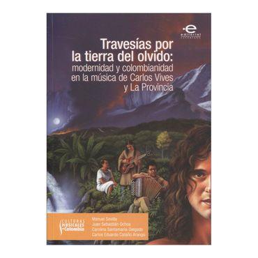travesias-por-la-tierra-del-olvido-modernidad-y-colombianidad-en-la-musica-de-carlos-vives-y-la-provincia-1-9789587167269