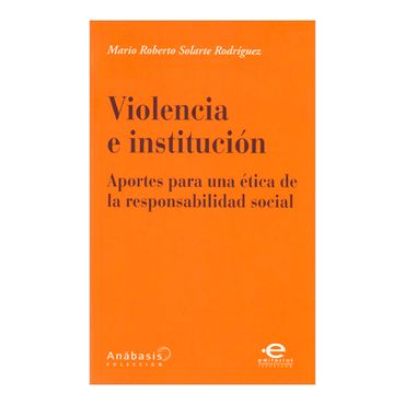 violencia-e-institucion-aportes-para-una-etica-de-la-responsabilidad-social-1-9789587169324