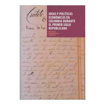 ideas-y-politicas-economicas-en-colombia-durante-el-primer-siglo-republicano-2-9789587742411