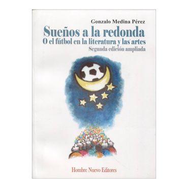 suenos-a-la-redonda-o-el-futbol-en-la-literatura-y-las-artes-2a-edicion-ampliada-1-9789588245904