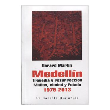 medellin-tragedia-y-resurreccion-mafias-ciudad-y-estado-1975-2013-4-9789588427829