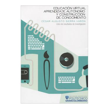 educacion-virtual-aprendizaje-autonomo-y-construccion-de-conocimiento-1-9789588721163