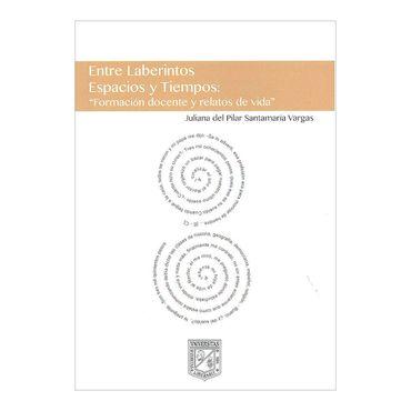entre-laberintos-espacios-y-tiempos-formacion-docentes-y-relatos-de-vida-2-9789588799230