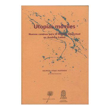 utopias-moviles-nuevos-caminos-para-la-historia-intelectual-en-america-latina-2-9789589969175