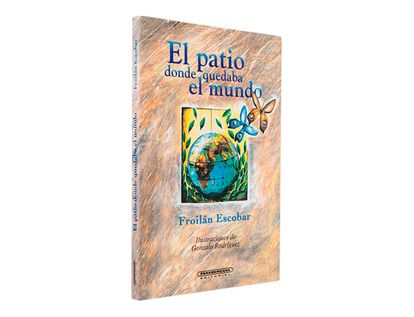 el-patio-donde-quedaba-el-mundo-1-9789583004926